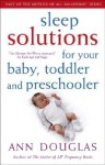 Sleep Solutions for Your Baby, Toddler and Preschooler: The Ultimate No-Worry Approach for Each Age and Stage - Ann Douglas