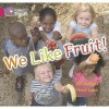 We Like Fruit: Band 01b/Pink B (Collins Big Cat) - Gill Budgell