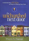 The Unchurched Next Door: Understanding Faith Stages as Keys to Sharing Your Faith - Thom S. Rainer