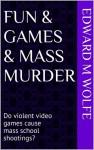 Fun & Games & Mass Murder - Edward M. Wolfe