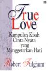 True Love : Kumpulan Kisah Cinta Nyata yang Menggetarkan Hati - Robert Fulghum