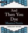 And Then You Dye: A Needlecraft Mystery, #16 - Monica Ferris, Susan Boyce