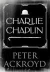 Charlie Chaplin - Peter Ackroyd