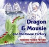 Dragon and Mousie and the Snow Factory - Andrew Fusek Peters, Gini Wade