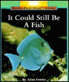 It Could Still Be a Fish - Allan Fowler
