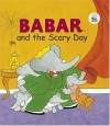 Babar and the Scary Day - Ellen Weiss, Jean-Claude Gibert, Jean de Brunhoff, Laurent de Brunhoff