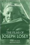 The Films of Joseph Losey - James Palmer, Michael Riley
