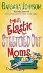 Fresh Elastic for Stretched Out Moms - Barbara Johnson