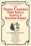 The Thackery T. Lambshead Pocket Guide to Eccentric & Discredited Diseases - Mark Roberts, Alan M. Clark