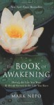 The Book of Awakening: Having the Life You Want by Being Present to the Life You Have - Mark Nepo