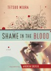 Shame in the Blood: A Novel - Tetsuo Miura, Andrew Driver