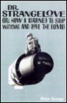 Doctor Strangelove: Or, How I Learned to Stop Worrying and Love the Bomb - Peter George