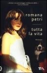 Tutta la vita - Romana Petri