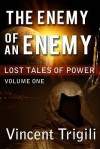 The Lost Tales of Power Volume I - The Enemy of an Enemy - Vincent Trigili