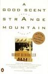 A Good Scent from a Strange Mountain: Stories - Robert Olen Butler