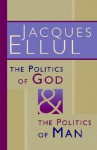 The Politics of God and the Politics of Man - Jacques Ellul, Geoffrey Bromiley