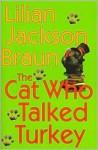 The Cat Who Talked Turkey (The Cat Who... Series #26) - Lilian Jackson Braun