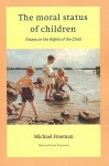 The Moral Status Of Children: Essays On The Rights Of The Child - Michael Freeman