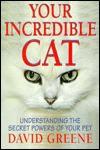 Your Incredible Cat: Understanding the Secret Powers of Your Pet - David Greene