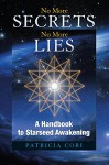 No More Secrets, No More Lies: A Handbook to Starseed Awakening (Sirian Revelations) - Patricia Cori