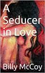 A Seducer in Love - Billy McCoy