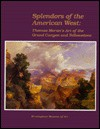 Splendors of the American West: Thomas Moran's Art of the Grand Canyon and Yellowstone: Paintings, Watercolors, Drawings, and Photographs from the Thomas Gilcrease Institute of American History and Art - Thomas Moran, Joni L. Kinsey, Mary Panzer
