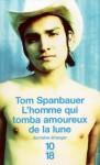 L'homme qui tomba amoureux de la lune - Tom Spanbauer, Robert Louit