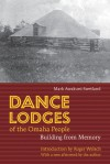 Dance Lodges of the Omaha People: Building from Memory - Mark Awakuni-Swetland, Roger Welsch, Roger L. Welsch