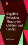 Cognitive Behaviour Therapy For Children And Families - Philip Graham
