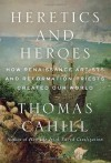 Heretics and Heroes: How Renaissance Artists and Reformation Priests Created Our World (Hinges of History) by Cahill, Thomas (2013) Hardcover - Thomas Cahill