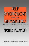 Self Psychology and the Humanities: Reflections on a New Psychoanalytic Approach - Heinz Kohut