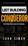 LIST BUILDING CONQUEROR: How to Make Tons of $$$ Off of List Building - John Simon
