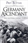 Germany Ascendant: The Eastern Front 1915 (General Military) - Prit Buttar
