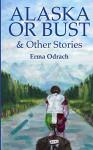 Alaska or Bust - Erma Odrach