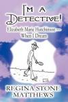I'm a Detective!: Elizabeth Marie Hutchinson-When I Dream - Regina Stone Matthews