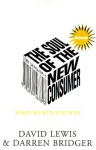 The Soul of the New Consumer: What We Buy and Why in the New Economy - David Lewis, Darren Bridger