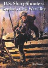 U. S. Sharpshooters: Berdan's Civil War Elite - Roy M. Marcot