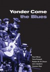 Yonder Come the Blues: The Evolution of a Genre - Paul Oliver, Tony Russell, Robert M. W. Dixon, John Godrich, Howard Rye