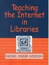 Teaching the Internet in Libraries - Rachel Singer Gordon