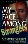 My Face Among Strangers: A Mystery - Seymour Shubin