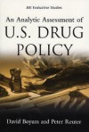 An Analytic Assessment of U.S. Drug Policy - David Boyum, Peter Reuter
