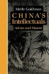 China's Intellectuals: Advise And Dissent - Merle Goldman