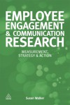Employee Engagement Research and Communication: The Complete Guide to Measurement, Evaluation and Implementation - Susan Walker