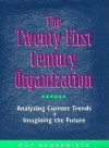 The Twenty-First Century Organization: Analyzing Current Trends--Imagining the Future - Guy Benveniste