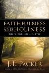 Faithfulness and Holiness: The Witness of J.C. Ryle - J.I. Packer
