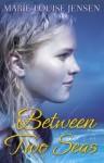 Between Two Seas - Marie-Louise Jensen