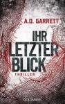 Ihr letzter Blick: Thriller - AD Garrett, Claudia Franz
