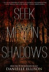 Seek Me In Shadows: Book Two Of The Boundless Trilogy - Danielle Ellison