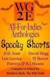 The WG2E All-For-Indies Anthologies: Spooky Shorts Edition - Pj Sharon, David Slegg, D. D. Scott, Patricia (P.R.) Mason, Lois Lavrisa