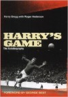 Harry's game: the autobiography - Harry Gregg, Roger Anderson